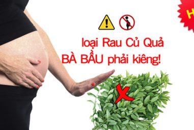 Bà bầu không nên ăn gì? Các loại rau, củ, quả không nên ăn khi mang thai
